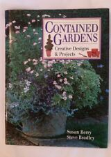 Contained Gardens : Creative Designs and Projects by Susan Berry and Steve Bradl