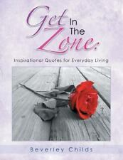 Get in the Zone : Inspirational Quotes for Everyday Living by Beverley Childs...