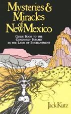 Mysteries and Miracles of New Mexico: A Guide Book to the Genuinely Bizarre, in