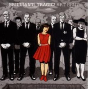 Art Brut-Brilliant! Tragic! CD NEUF