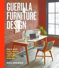 Guerilla Furniture Design: How to Build Lean Modern Furniture Salvaged Materials