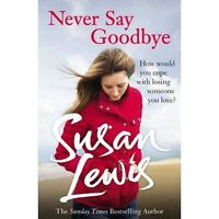 Never Say Goodbye, Lewis, Susan , Acceptable | Fast Delivery