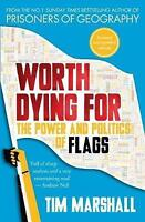 Worth Dying For: The Power and Politics of Flags by Tim Marshall | Paperback Boo