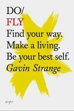 Do Fly: Find your way. Make a living. Be your best self. Do Books