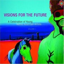 Visions for the Future : A Celebration of Young Native American Artists by...