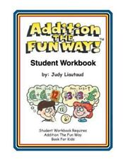 Addition the Fun Way Student Workbook: Requires the Addition the Fun Way Book fo