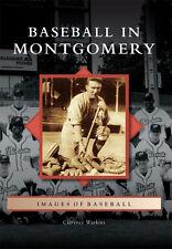 Baseball in Montgomery [Images of Baseball] [AL] [Arcadia Publishing]