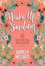 Wake Up Smiling: 40 Devotions for a Hope-Filled Life