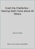 Crash the Chatterbox : Hearing God's Voice above All Others by Steven Furtick