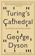 Turing's Cathedral : The Origins of the Digital Universe by George Dyson (2012,