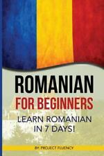 Romanian: Romanian for Beginners : Learn Romanian in 7 Days! (Romanian Books,...