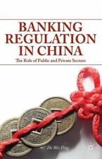 Banking Regulation in China : The Role of Public and Private Sectors by He...