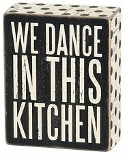 Primitives by Kathy Box Sign ~ We Dance In This Kitchen ~ Free Shipping