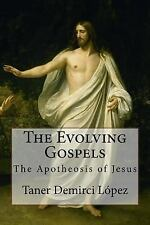 The Evolving Gospels : The Metamorphosis of Jesus by Taner Demirci López...