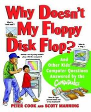 Why Doesn't My Floppy Disk Flop : And Other Kids' Computer Questions Answered...