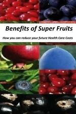 Benefits of Super Fruits : How to Reduce Your Future Health Care Costs by...