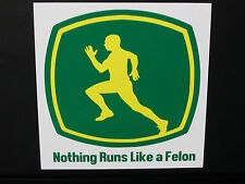 "TRACTOR LOVERS STICKERS,COMEDY,JOKES  ""NOTHING RUNS LIKE A FELON"""