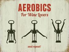 New 15x20cm Aerobics For Wine Lovers corkscrew funny small metal wall sign