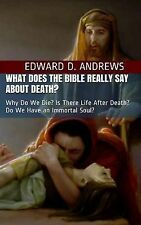 What Does the Bible Really Say About Death?: Why Do We Die? Is There Life After