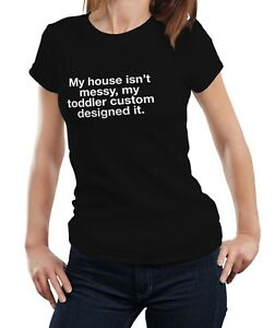 My House Is Not Messy - Funny New Mom Mother Mommy Family Quote Cool T-shirt Tee