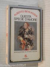 QUESTA SPECIE D AMORE Alberto Bevilacqua Ottavio Cecchi Rizzoli 1976 narrativa