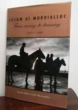Epsom At Mordialloc, From racing to training 1889 - 1998 1st ED HB Signed