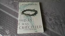 The Day I Was Crucified: As Told by Jesus the Christ by Gene Edwards 2004