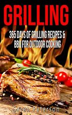 Grilling: 365 Days of Grilling Recipes & BBQ for Outdoor Cooking