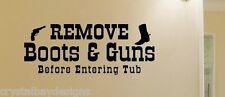 "Remove Boots and Guns Bathroom Home Tub Cowboy Vinyl Wall Art 24""x9.5"" 2003-2047"