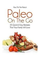 Pass Me The Paleo's Paleo On The Go: 25 Quick and Easy Recipes That Your Family