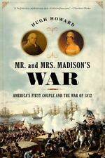 Mr. and Mrs. Madison's War: America's First Couple and the War of 1812 by Howar