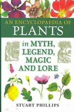 Encyclopaedia of Plants in Myth, Legend, Magic and Lore, Hardcover by Phillip...