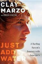 NEW Just Add Water: A Surfing Savant's Journey with Asperger's by Clay Marzo