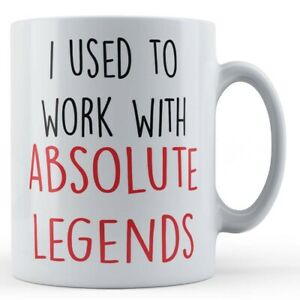 Leaving Job, I Used To Work With Absolute Legends - Gift Mug