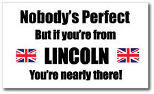 NOBODY'S PERFECT BUT IF YOU'RE FROM LINCOLN - UK Vinyl Sticker 21cm x 12cm