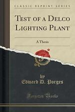 Test of a Delco Lighting Plant : A Thesis (Classic Reprint) by Edward D....