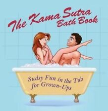 The Kama Sutra Bath Book: Sudsy Fun in the Tub for Grown-Ups