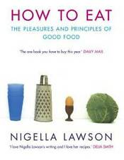 How To Eat: The Pleasures and Principles of Good Food by Nigella Lawson (Paperback, 1999)