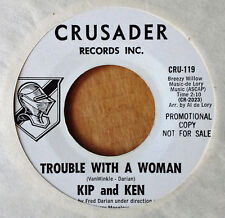 KIP AND KEN - TROUBLE WITH A WOMAN b/w IT'S NICE TO BE ALIVE - CRUSADER - WLP 45