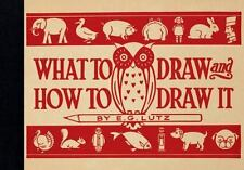 What to Draw and How to Draw It by E. G. Lutz (2015, Hardcover)