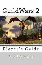 Guildwars 2: A New Player's Guide: By David Oconner