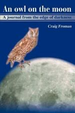 An Owl on the Moon : A Journal from the Edge of Darkness by Craig Froman...
