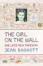 The Girl on the Wall: One Life's Rich Tapestry by Jean Baggott (Hardback, 2010)