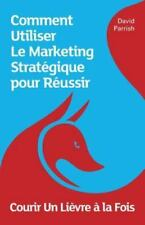 Courir un Lievre a la Fois : Comment Utiliser le Marketing Strategique Pour...