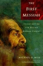 The First Messiah : Investigating the Savior Before Jesus by Michael O. Wise...