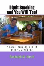 I Quit Smoking and You Will Too! : How I Finally Did It after 30 Years by...