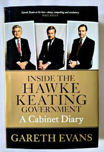 Inside the Hawke Keating Government - A Cabinet Diary by Gareth Evans HCDJ, EC