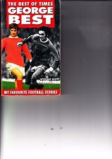 GEORGE BEST SIGNED BOOK - THE BEST OF TIMES - MAN UNITED N IRELAND SOFT COVER