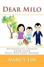 Dear Milo : Outrageous Stories from Your Foul-Mouthed Mommy by Nancy Lin...