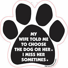 Dog Magnetic Paw Decal, My Wife Told Me To Choose The Dog Or Her. Made In Usa